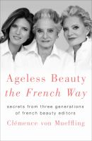 Ageless beauty the French way : secrets from three generations of French beauty editors