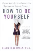 How to be yourself : quiet your inner critic and rise above social anxiety