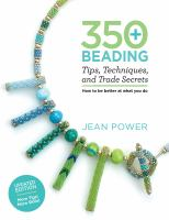 350+ beading tips, techniques, and trade secrets : how to be better at what you do