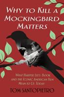 Why To Kill a Mockingbird matters : what Harper Lee's book and the iconic American film mean to us today