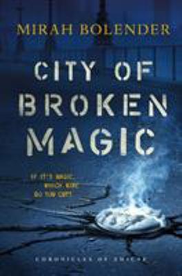 City of broken magic by Bolender, Mirah,