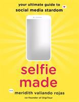 Selfie made : your ultimate guide to social media stardom