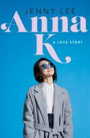 Anna K : by Lee, Jenny,