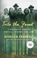 Into the forest : a Holocaust story of survival, triumph, and love