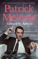 Patrick Melrose : the novels : Never mind, Bad news, Some hope, Mother's milk and At last