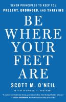 Be where your feet are : seven principles to keep you present, grounded, and thriving