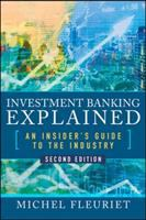 Investment banking explained : an insider's guide to the industry