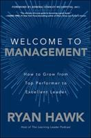 Welcome to management : how to go from top performer to excellent leader