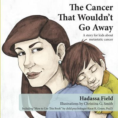The cancer that wouldn't go away : a story for kids about metastatic cancer