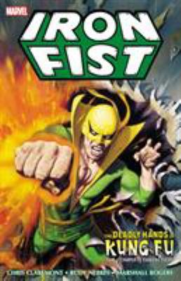 Iron Fist : Deadly Hands of Kung Fu - the Complete Collection