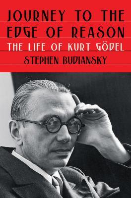 Journey to the edge of reason : the life of Kurt Gödel