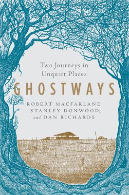 Ghostways : two journeys in unquiet places