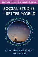 Social Studies for a Better World: An Anti-Oppressive Approach for Elementary Educators