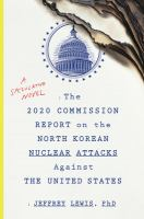 The 2020 Commission Report on the North Korean nuclear attacks against the United States : a speculative novel