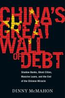 China's great wall of debt : shadow banks, ghost cities, massive loans, and the end of the Chinese miracle