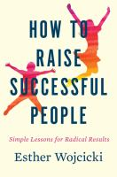 How to raise successful people : simple lessons for radical results
