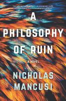 A philosophy of ruin : a novel