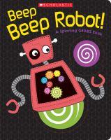 Beep beep robot! : a spinning gears book.