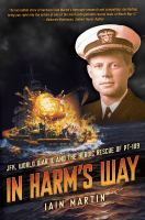 In harm's way : JFK, World War II, and the heroic rescue of PT 109