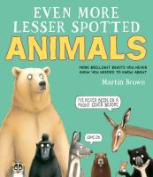 Even more lesser spotted animals : more brilliant beasts you never knew you needed to know about