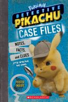 Detective Pikachu case files : notes, stats, and facts from Detective Pikachu