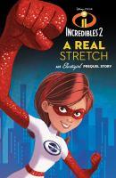 Incredibles 2 : a real stretch : an Elastigirl prequel story