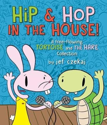 Hip and Hop in the house! : a free-flowing tortoise and the hare collection