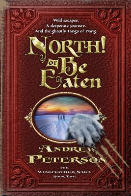 North! or be eaten : wild escapes, a desperate journey, and the ghastly Fangs of Dang