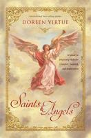 Saints & angels : a guide to heavenly help for comfort, support, and inspiration
