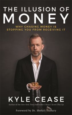 The illusion of money : why chasing money is stopping you from receiving it