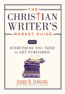 The Christian writer's market guide 2015-16 : everything you need to get published
