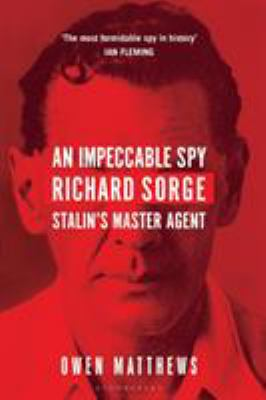 An Impeccable Spy : Richard Sorge, Stalin|s Master Agent