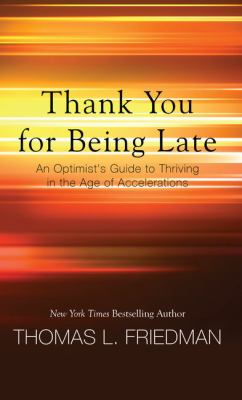 Thank you for being late : an optimist's guide to thriving in the