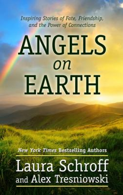 Angels on earth : inspiring stories of fate, friendship and the power of connections