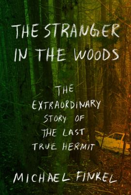 The stranger in the woods : the extraordinary story of the last t