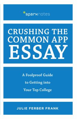 Crushing the common app essay : by Frank, Julie Ferber,