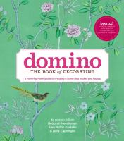 Domino, the book of decorating : a room-by-room guide to creating a home that makes you happy