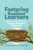 Fostering resilient learners : strategies for creating a trauma-sensitive classroom