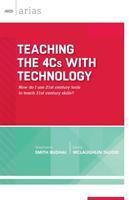 Teaching the 4Cs with technology : how do I use 21st century tools to teach 21st century skills