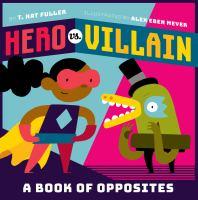Hero vs. villain : a book of opposites
