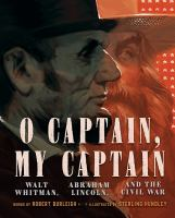 O captain, my captain : Walt Whitman, Abraham Lincoln, and the Civil War