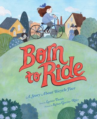 Born to ride : a story about bicycle face