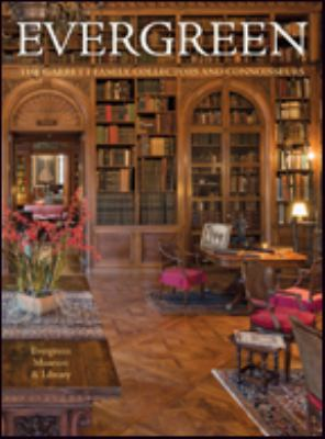 Evergreen : the Garrett family, collectors and connoisseurs