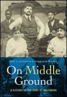 On Middle Ground: A History of the Jews of Baltimore