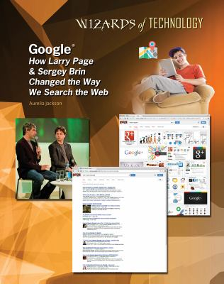Google : how Larry Page & Sergey Brin changed the way we search t