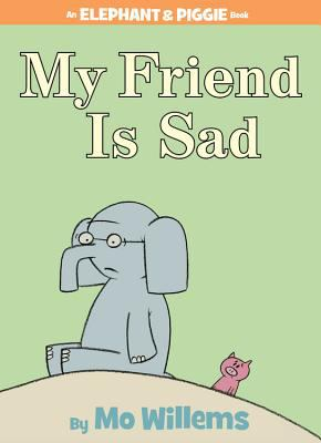 My friend is sad : an Elephant & Piggie book
