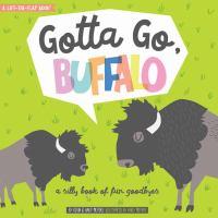 Gotta go, buffalo : a silly book of fun goodbyes