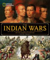 The Indian Wars : battles, bloodshed, and the fight for freedom on the American frontier