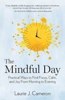 The mindful day : practical ways to find focus, calm, and joy from morning to evening