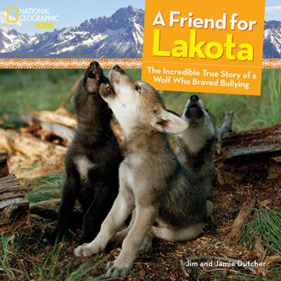 A friend for Lakota : the incredible true story of a wolf who bra